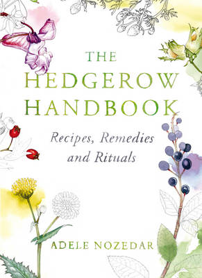 The Hedgerow Handbook: Recipes, Remedies and Rituals (Hardback)