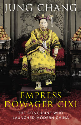 The Empress Dowager Cixi: The Concubine Who Launched Modern China (Hardback)