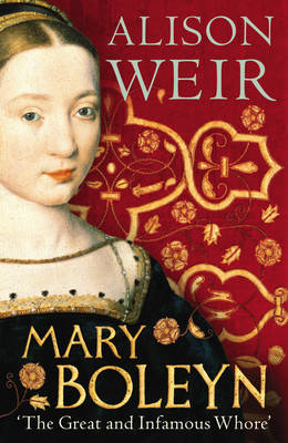Mary Boleyn: 'The Great and Infamous Whore' (Hardback)
