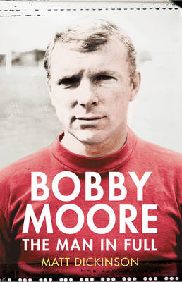 Bobby Moore: The Man in Full (Hardback)