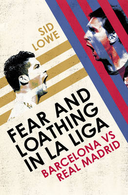 Fear and Loathing in La Liga: Barcelona vs Real Madrid (Hardback)