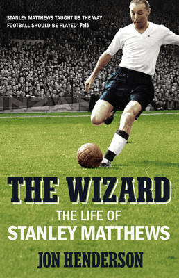 The Wizard: The Life of Stanley Matthews (Hardback)