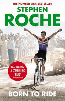 Born to Ride: The Autobiography of Stephen Roche (Paperback)