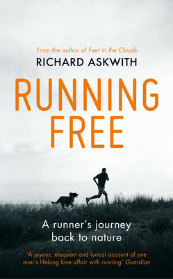 Running Free: A Runner's Journey Back to Nature (Hardback)