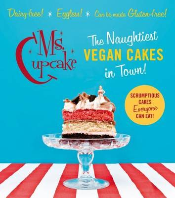 Ms Cupcake: The Naughtiest Vegan Cakes in Town (Hardback)