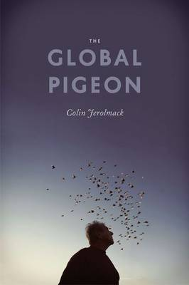 The Global Pigeon - Fieldwork Encounters and Discoveries (Paperback)
