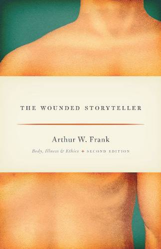The Wounded Storyteller: Body, Illness, and Ethics (Paperback)