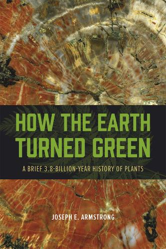 How the Earth Turned Green: A Brief 3.8-Billion-Year History of Plants (Paperback)