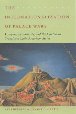 The Internationalization of Palace Wars: Lawyers, Economists and the Contest to Transform Latin American States - Chicago Series in Law and Society (Paperback)