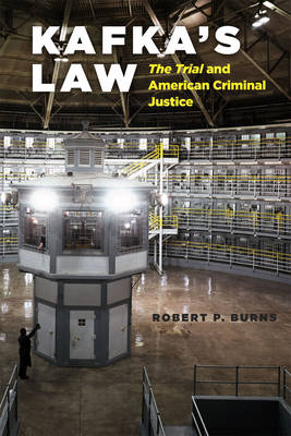 Kafka's Law: The Trial and American Criminal Justice (Hardback)