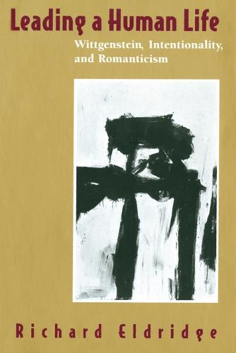 Leading a Human Life: Wittgenstein, Intentionality and Romanticism (Paperback)