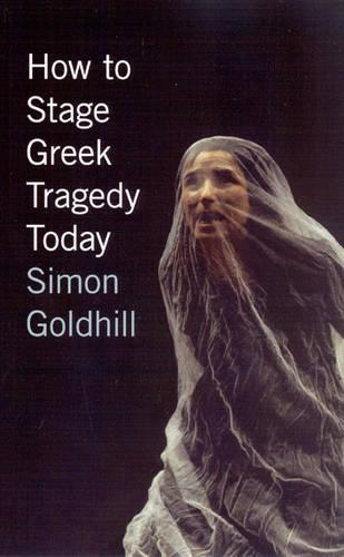 How to Stage Greek Tragedy Today (Paperback)