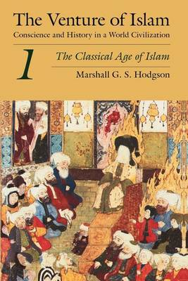 The Venture of Islam: The Classical Age of Islam v.1: Conscience and History in a World Civilization (Paperback)