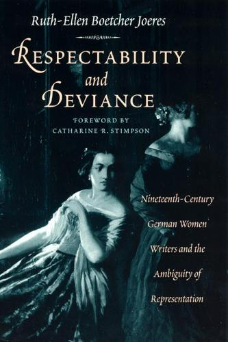 Respectability and Deviance: Nineteenth-century German Women Writers and the Ambiguity of Representation - Women in Culture and Society Series (Hardback)