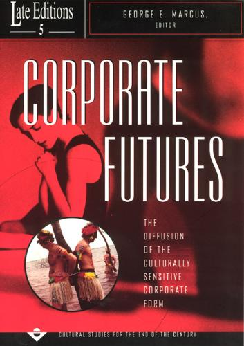 Corporate Futures: The Diffusion of the Culturally Sensitive Corporate Form - Late Editions: Cultural Studies for the End of the Century S. 5 (Paperback)