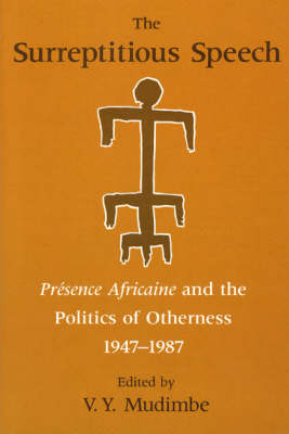 "The Surreptitious Speech: ""Presence Africaine"" and the Politics of Otherness, 1947-87 (Paperback)"