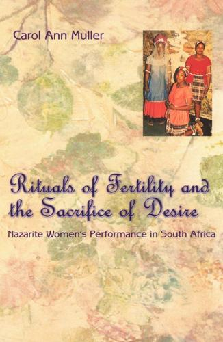 Rituals of Fertility and the Sacrifice of Desire: Nazarite Women's Performance in South Africa - Chicago Studies in Ethnomusicology (Mixed media product)