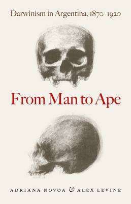 From Man to Ape: Darwinism in Argentina, 1870-1920 (Hardback)