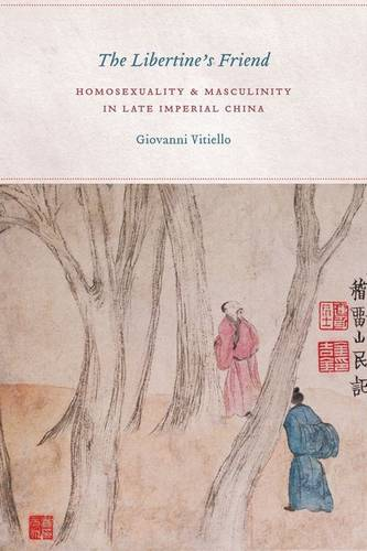 The Libertine's Friend: Homosexuality and Masculinity in Late Imperial China (Hardback)