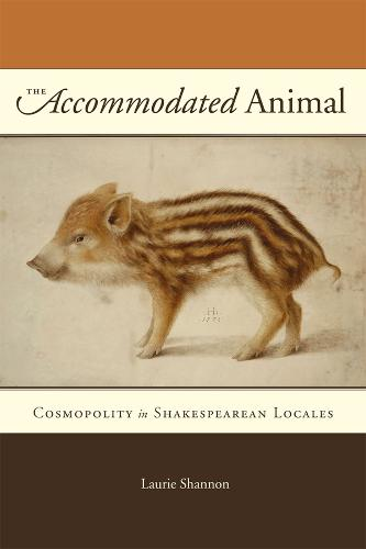 The Accommodated Animal: Cosmopolity in Shakespearean Locales (Paperback)