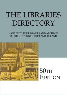 The Libraries Directory: A Guide to the Libraries and Archives of the United Kingdom and Ireland (Reference / Network) (Mixed media product)