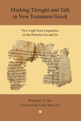 Marking Thought and Talk in New Testament Greek: New Light from Linguistics on the Particles 'hina' and 'hoti' (Paperback)