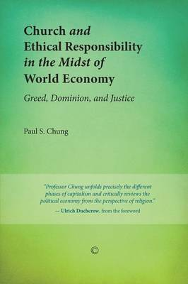 Church and Ethical Responsibility in the Midst of World Economy: Greed, Dominion, and Justice (Paperback)