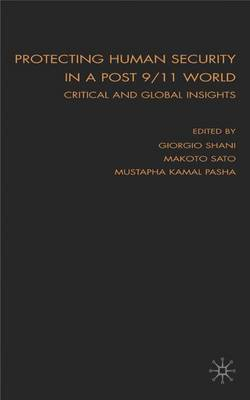 Protecting Human Security in a Post 9/11 World: Critical and Global Insights (Hardback)