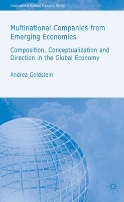 Multinational Companies from Emerging Economies 2007: Composition, Conceptualizatin and Direction in the Global Economy - International Political Economy Series (Hardback)