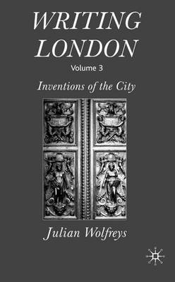 Writing London: Inventions of the City Volume 3 (Hardback)