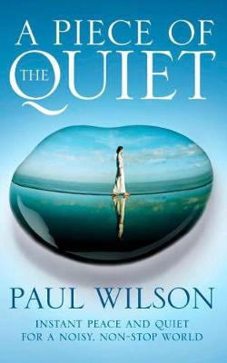 A Piece of the Quiet: Instant Peace and Quiet for a Noisy, Non-stop World (Paperback)