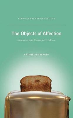 The Objects of Affection: Semiotics and Consumer Culture - Semiotics and Popular Culture (Hardback)