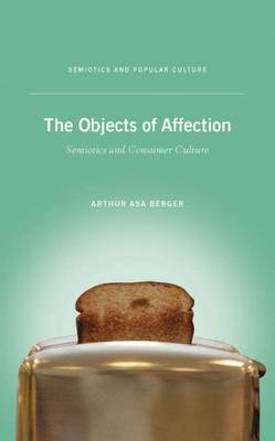 The Objects of Affection: Semiotics and Consumer Culture - Semiotics and Popular Culture (Paperback)