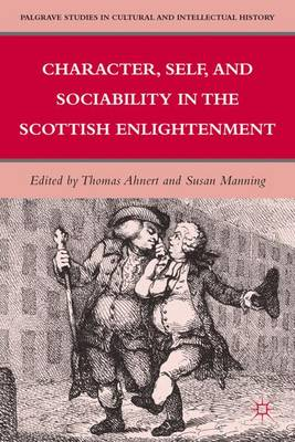 Character, Self, and Sociability in the Scottish Enlightenment - Palgrave Studies in Cultural and Intellectual History (Hardback)