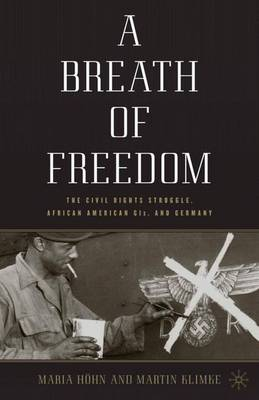 A Breath of Freedom: The Civil Rights Struggle, African American GIs, and Germany (Hardback)