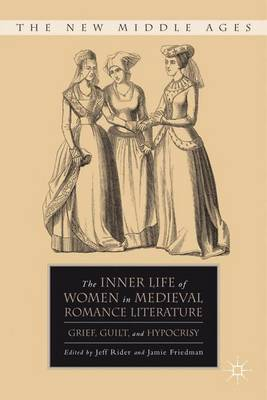 The Inner Life of Women in Medieval Romance Literature: Grief, Guilt, and Hypocrisy - New Middle Ages (Hardback)