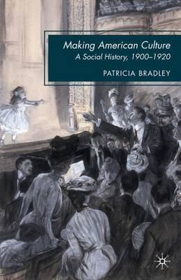 Making American Culture: A Social History, 1900-1920 (Paperback)