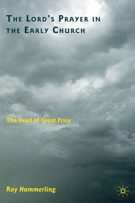 The Lord's Prayer in the Early Church 2010: The Pearl of Great Price (Hardback)