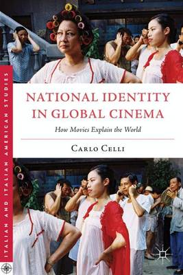 National Identity in Global Cinema: How Movies Explain the World - Italian and Italian American Studies (Hardback)