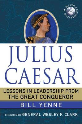 Julius Caesar: Lessons in Leadership from the Great Conqueror - World Generals Series (Hardback)