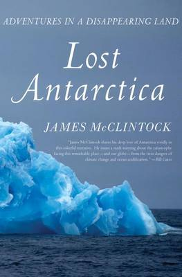 Lost Antarctica: Adventures in a Disappearing Land - Macmillan Science (Hardback)