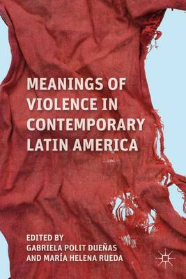 Meanings of Violence in Contemporary Latin America (Hardback)