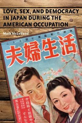 Love, Sex, and Democracy in Japan During the American Occupation (Hardback)
