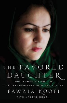 The Favored Daughter: One Woman's Fight to Lead Afghanistan into the Future (Hardback)