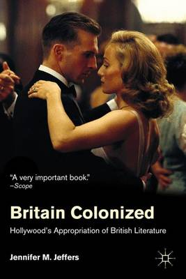 Britain Colonized: Hollywood's Appropriation of British Literature (Paperback)