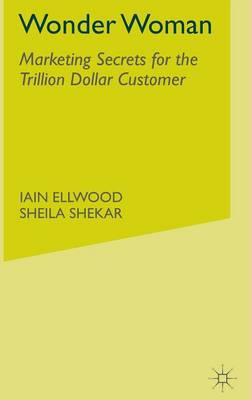 Wonder Woman: Marketing Secrets for the Trillion Dollar Customer (Hardback)