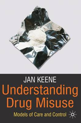 Understanding Drug Misuse: Models of Care and Control (Paperback)