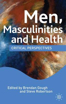 Men, Masculinities and Health: Critical Perspectives (Paperback)