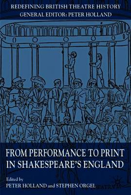 From Performance to Print in Shakespeare's England - Redefining British Theatre History (Paperback)