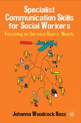 Specialist Communication Skills for Social Workers: Focusing on Service Users' Needs (Paperback)